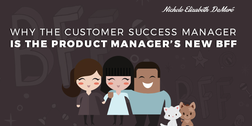 Customer Success is the Product Manager's BFF